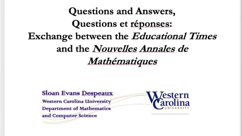 Thumbnail for entry Questions and Answers, Questions et réponses: Exchange between the Educational Times and the Nouvelles Annales de Mathématiques - Sloan Despeaux