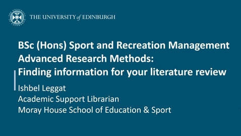 Thumbnail for entry BSc (Hons) Sport and Recreation Management - Advanced Research Methods: Finding information for your literature review