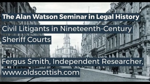 Thumbnail for entry Alan Watson Seminar in Legal History: Civil Litigants in Nineteenth-Century Sheriff Courts