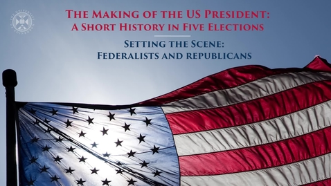 Thumbnail for entry The Making of the US President - A short history in five elections - Setting the scene - Federalists and Republicans