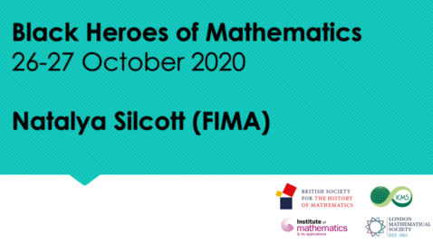 Thumbnail for entry Black Heroes of Mathematics Conference: Natalya Silcott (FIMA)