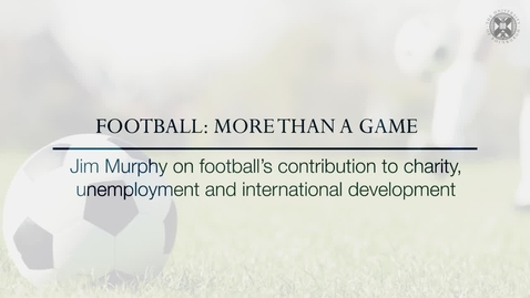 Football: More than a game -  Jim Murphy on football's contribution to charity, employment and international development