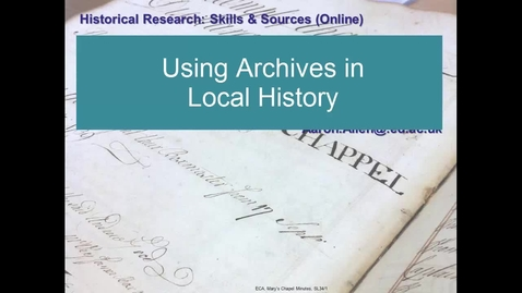 Thumbnail for entry Dr Aaron Allen, Week 5: Using Archives for Local History