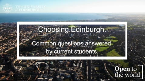 Thumbnail for entry Choosing Edinburgh - Current Students