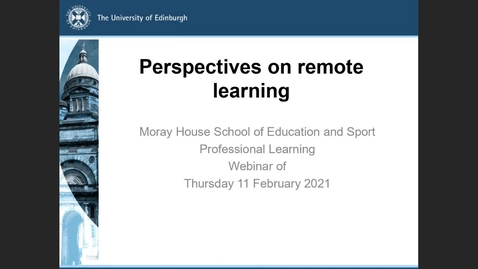 Thumbnail for entry Perspectives on Remote Learning Webinar Thursday 11 February 21