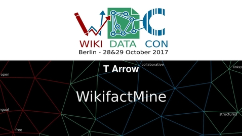 Thumbnail for entry WikiFactMine: Textmining Open Access bioscience literature - Thomas Arrow at WikidataCon 2017