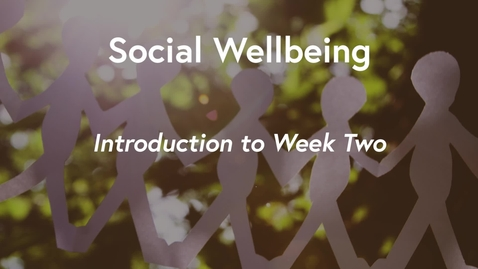 Thumbnail for entry Social Wellbeing MOOC WK2 - Introduction to Week 2