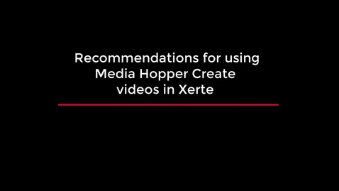 Thumbnail for entry Recommendations for using Media Hopper Create videos in Xerte