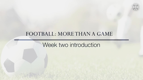 Thumbnail for entry Football: More than a game -  Introduction to Week 2