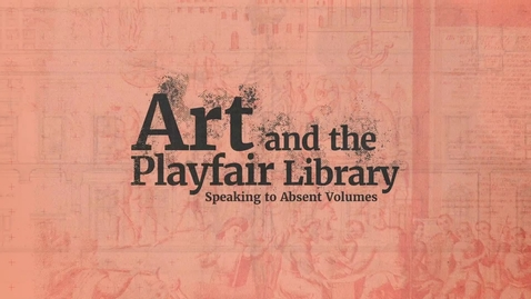 Thumbnail for entry Art and the Playfair: Speaking to Absent Volumes (full version)