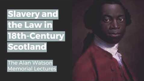 Alan Watson Memorial Lectures: Managing the Enslaved?