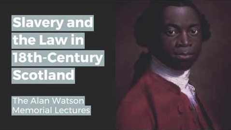 Thumbnail for entry Alan Watson Memorial Lectures: Managing the Enslaved?
