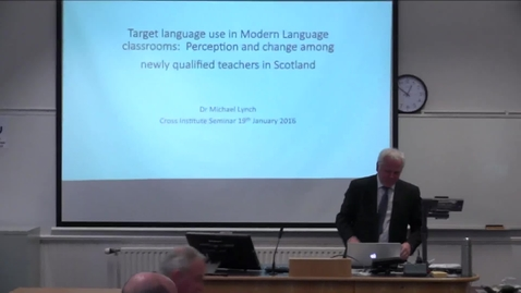 Thumbnail for entry PhD Presentation   Dr Michael Lynch   Target language use in Modern Language classrooms; Perception and change among newly qualified teachers in Scotland