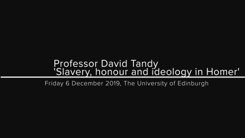 Thumbnail for entry Professor David Tandy: 'Slavery, honour and ideology in Homer'