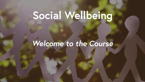 Thumbnail for entry Social Wellbeing MOOC - Welcome to the Course