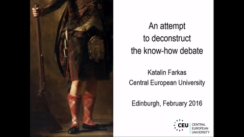 Thumbnail for entry Katalin Farkas: An attempt  to deconstruct  the know-how debate