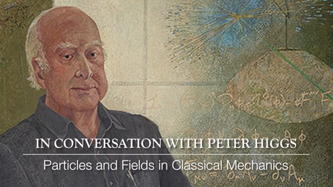 Thumbnail for entry Higgs Boson - In conversation with Peter Higgs - Particles and fields in classical mechanics