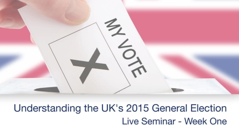 Thumbnail for entry Understanding The General Election 2015 - Week One Live Seminar