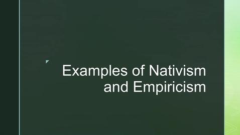 Thumbnail for entry Framing for Theme 1 ('Nativism & Empiricism') - 4. Examples of Nativism & Empiricism