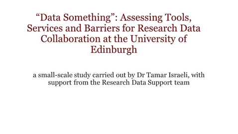 "Thumbnail for entry ""Data Something"": Assessing Tools, Services and Barriers for Research Data Collaboration at the University of Edinburgh"