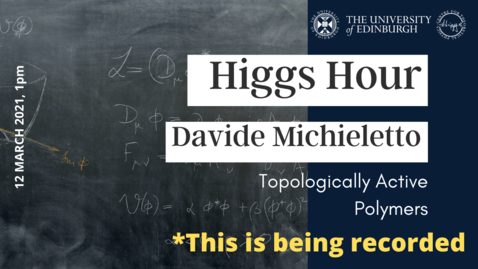 Thumbnail for entry Higgs Hour with Davide Michieletto: 'Topologically Active Polymers'
