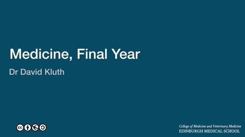 Thumbnail for entry David Kluth: Welcome to the final year general medicine module