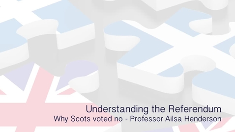 Thumbnail for entry Understanding the Referendum - Why Scots voted no