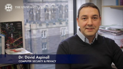 Thumbnail for entry David Aspinall - Computer Security & Privacy - Research In A Nutshell - School of Informatics -07/04/2014
