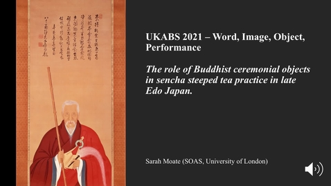 Thumbnail for entry Sarah Sheila Moate - The role of Buddhist ceremonial objects in sencha steeped tea practice in late Edo period