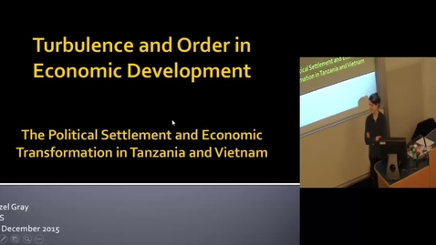 Thumbnail for entry Turbulence and Order in Economic Development: Political Settlement in Tanzania and Vietnam - Hazel Gray