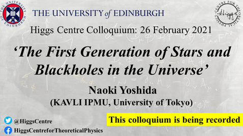 Thumbnail for entry Higgs Centre Colloquium: Naoki Yoshida 'The First Generation of Stars and Blackholes in the Universe'