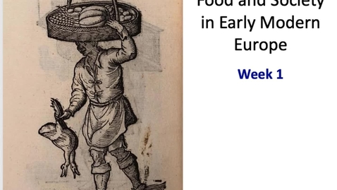 Thumbnail for entry Food and Society in Early Modern Europe: Week 1 pt 1