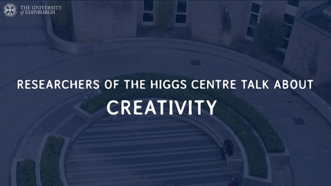 Thumbnail for entry Higgs Centre Researchers Discuss | Creativity