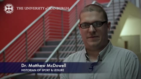 Thumbnail for entry Matthew Mcdowell-Historian of Sport & Leisure-Research In A Nutshell-The Moray House School of Education-07/04/2014