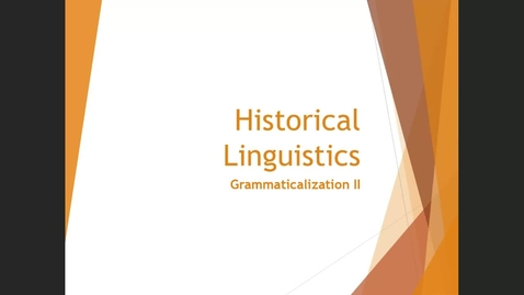 Thumbnail for entry Grammaticalization II - Case Studies 3, 4, 5 and grammaticalization theory