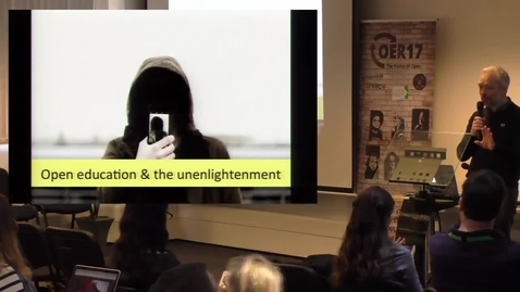 Thumbnail for entry Open Education and the Unenlightenment - Martin Weller at OER17