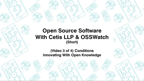 Thumbnail for entry Open Source Software with Cetis LLP., & OSSWatch, Short (Video 3 of 4) Conditions, Innovating With Open Knowledge
