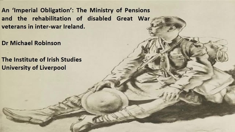 "Thumbnail for entry Michael Robinson - 'An ""Imperial Obligation"": The Ministry of Pensions and the rehabilitation of disabled"