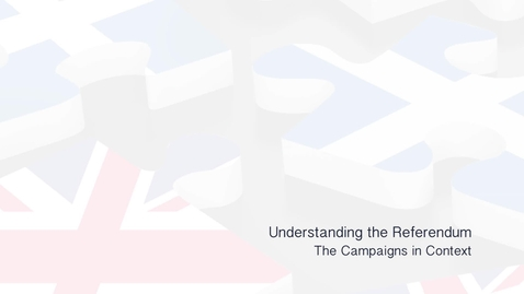 Thumbnail for entry Understanding the Referendum - The Campaigns in Context