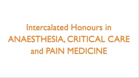 Thumbnail for entry Intercalated Honours in Anaesthesia, Critical Care and Pain Medicine