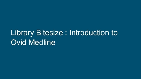 Thumbnail for entry Library Bitesize: Introduction to Ovid Medline