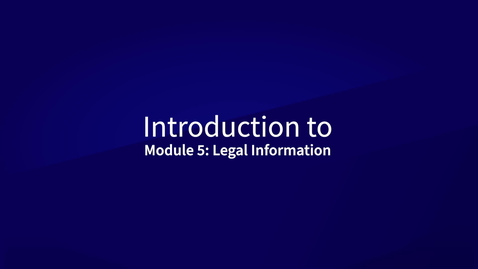 Thumbnail for entry Introduction to Module 5: Legal information
