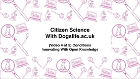 Thumbnail for entry Citizen Science With Dogslife.ac.uk, (Video 4 of 5) Conditions, Innovating With Open Knowledge
