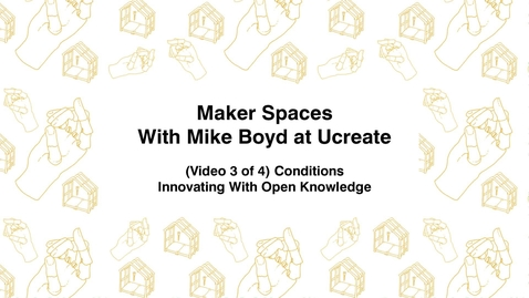 Thumbnail for entry Maker Spaces With Mike Boyd at Ucreate, (Video 3 of 4) Conditions, Innovating With Open Knowledge