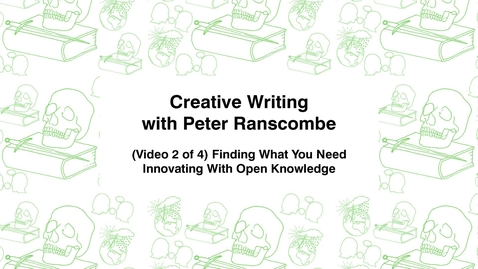 Thumbnail for entry Creative Writing with Peter Ranscombe, (Video 2 of 4) Finding What You Need, Innovating with Open Knowledge