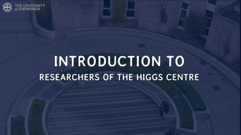 Thumbnail for entry Higgs Centre Researchers Introduce Themselves