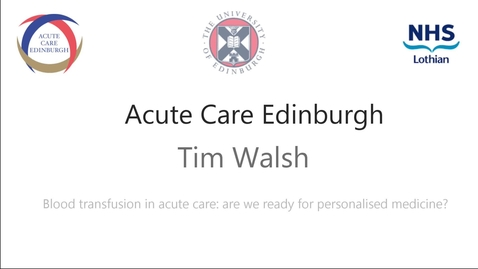 Thumbnail for entry Professor Tim Walsh: Blood transfusion in acute care: are we ready for personalised medicine?