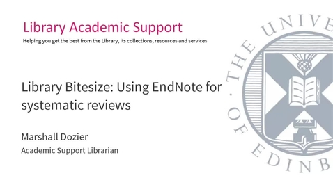 Thumbnail for entry Library Bitesize: EndNote for Systematic Reviews