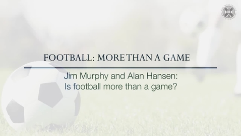 Thumbnail for entry Football: More than a game - Jim Murphy and Alan Hansen - Is football more than a game?