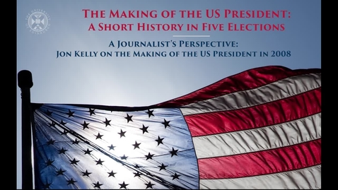 Thumbnail for entry The Making of the US President - A short history in five elections - A journalist's perspective - Jon Kelly on the making of the US President in 2008